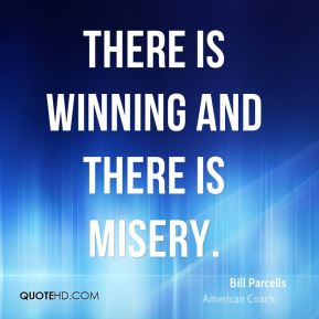 There is winning and there is misery.