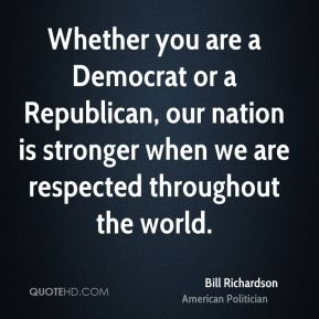 Whether you are a Democrat or a Republican, our nation is stronger when we are respected throughout the world.