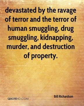 devastated by the ravage of terror and the terror of human smuggling, drug smuggling, kidnapping, murder, and destruction of property.