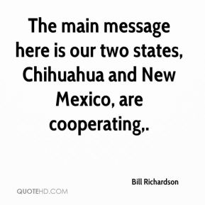 The main message here is our two states, Chihuahua and New Mexico, are cooperating.