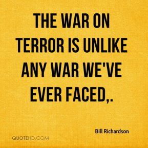 The war on terror is unlike any war we've ever faced.