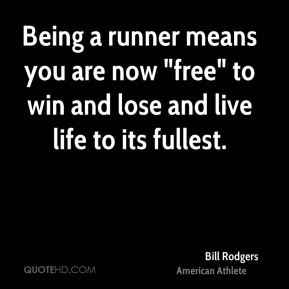 """Being a runner means you are now """"free"""" to win and lose and live life to its fullest."""
