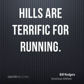 Bill Rodgers - Hills are terrific for running.