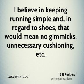 I believe in keeping running simple and, in regard to shoes, that would mean no gimmicks, unnecessary cushioning, etc.