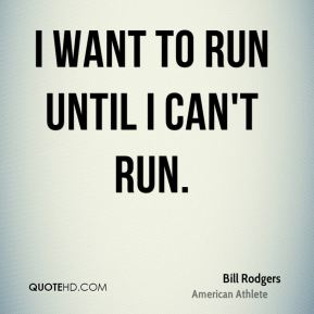 I want to run until I can't run.