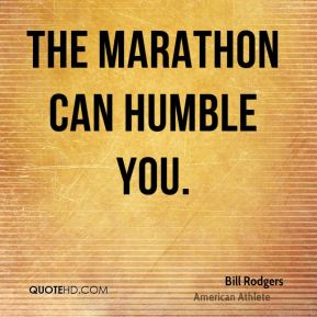 Bill Rodgers - The marathon can humble you.