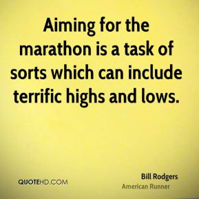 Bill Rodgers - Aiming for the marathon is a task of sorts which can include terrific highs and lows.