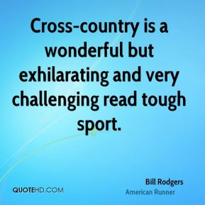 Cross-country is a wonderful but exhilarating and very challenging read tough sport.