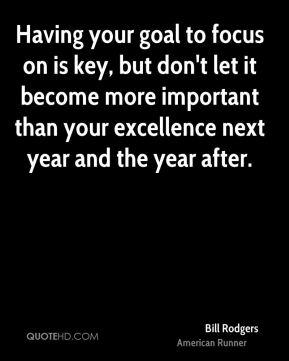 Having your goal to focus on is key, but don't let it become more important than your excellence next year and the year after.