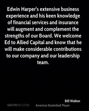 Edwin Harper's extensive business experience and his keen knowledge of financial services and insurance will augment and complement the strengths of our Board. We welcome Ed to Allied Capital and know that he will make considerable contributions to our company and our leadership team.