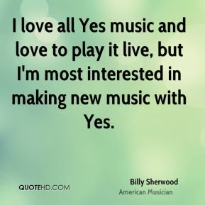 I love all Yes music and love to play it live, but I'm most interested in making new music with Yes.