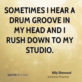 Billy Sherwood - Sometimes I hear a drum groove in my head and I rush down to my studio.