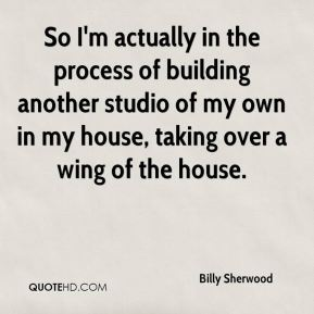 Billy Sherwood - So I'm actually in the process of building another studio of my own in my house, taking over a wing of the house.
