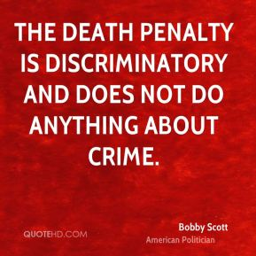 Bobby Scott - The death penalty is discriminatory and does not do anything about crime.