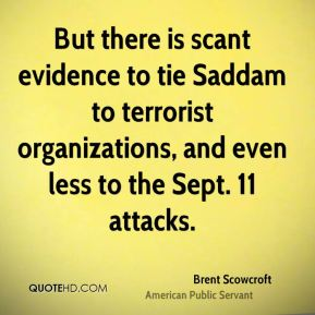 But there is scant evidence to tie Saddam to terrorist organizations, and even less to the Sept. 11 attacks.
