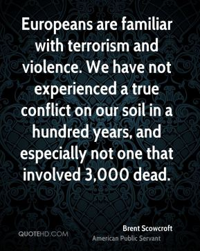 Europeans are familiar with terrorism and violence. We have not experienced a true conflict on our soil in a hundred years, and especially not one that involved 3,000 dead.