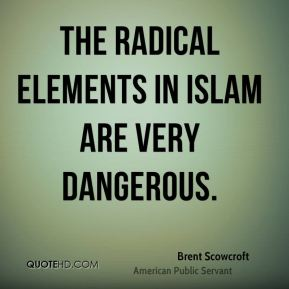 The radical elements in Islam are very dangerous.