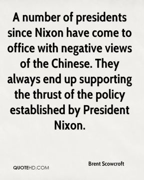 A number of presidents since Nixon have come to office with negative views of the Chinese. They always end up supporting the thrust of the policy established by President Nixon.