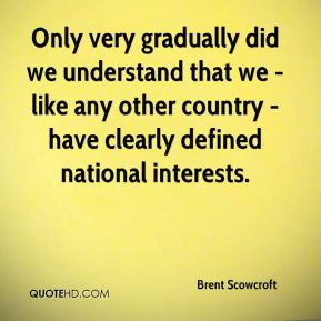 Only very gradually did we understand that we - like any other country - have clearly defined national interests.