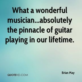 Brian May - What a wonderful musician...absolutely the pinnacle of guitar playing in our lifetime.