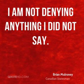 I am not denying anything I did not say.