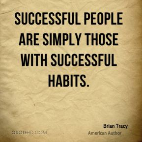 Brian Tracy - Successful people are simply those with successful habits.