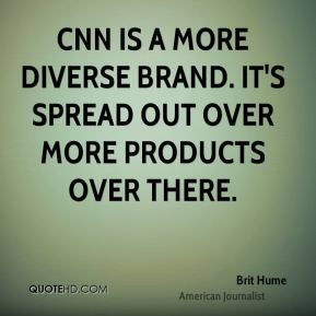 CNN is a more diverse brand. It's spread out over more products over there.