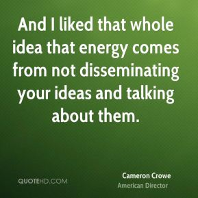 And I liked that whole idea that energy comes from not disseminating your ideas and talking about them.