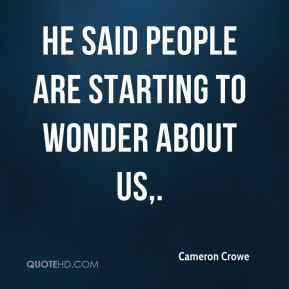 He said people are starting to wonder about us.