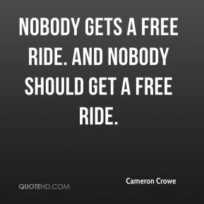 nobody gets a free ride. And nobody should get a free ride.