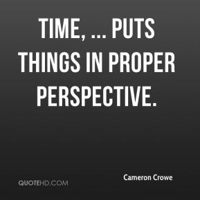 Time, ... puts things in proper perspective.