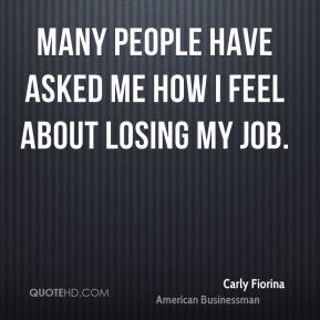 Many people have asked me how I feel about losing my job.