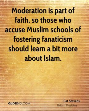 Moderation is part of faith, so those who accuse Muslim schools of fostering fanaticism should learn a bit more about Islam.