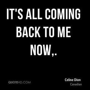 Celine Dion - It's All Coming Back to Me Now.
