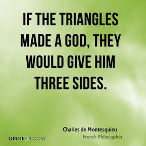 If the triangles made a god, they would give him three sides.