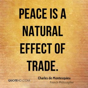 Peace is a natural effect of trade.