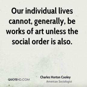 Our individual lives cannot, generally, be works of art unless the social order is also.
