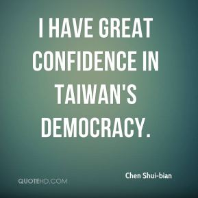 I have great confidence in Taiwan's democracy.