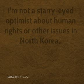 Chris Patten - I'm not a starry-eyed optimist about human rights or other issues in North Korea.