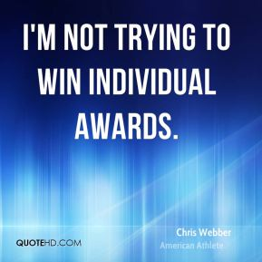 Chris Webber - I'm not trying to win individual awards.