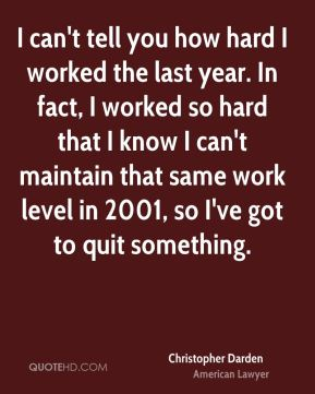 I can't tell you how hard I worked the last year. In fact, I worked so hard that I know I can't maintain that same work level in 2001, so I've got to quit something.