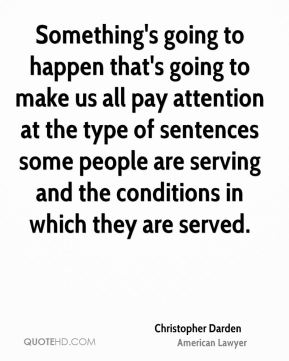 Something's going to happen that's going to make us all pay attention at the type of sentences some people are serving and the conditions in which they are served.
