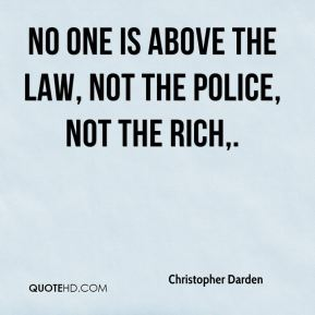 Christopher Darden - No one is above the law, not the police, not the rich.