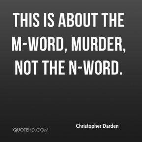 Christopher Darden - This is about the m-word, murder, not the n-word.