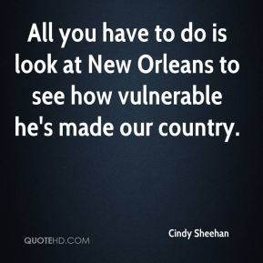 All you have to do is look at New Orleans to see how vulnerable he's made our country.