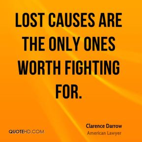 Lost causes are the only ones worth fighting for.