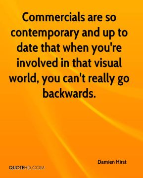 Commercials are so contemporary and up to date that when you're involved in that visual world, you can't really go backwards.