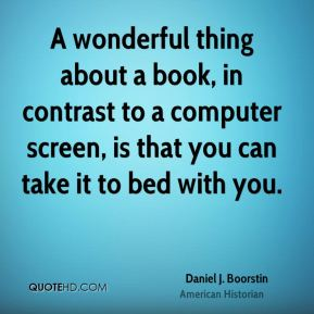 A wonderful thing about a book, in contrast to a computer screen, is that you can take it to bed with you.