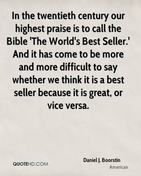 In the twentieth century our highest praise is to call the Bible 'The World's Best Seller.' And it has come to be more and more difficult to say whether we think it is a best seller because it is great, or vice versa.