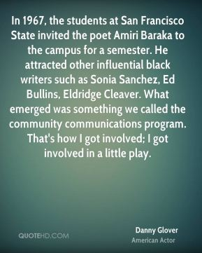 In 1967, the students at San Francisco State invited the poet Amiri Baraka to the campus for a semester. He attracted other influential black writers such as Sonia Sanchez, Ed Bullins, Eldridge Cleaver. What emerged was something we called the community communications program. That's how I got involved; I got involved in a little play.